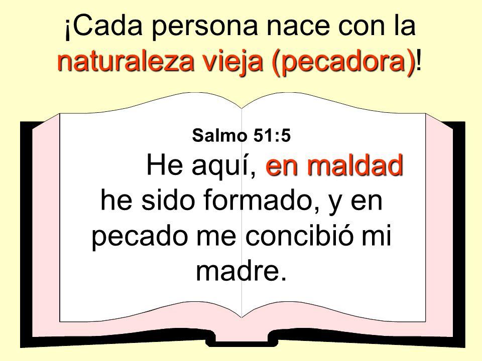 Salmo 51:5 en maldad He aquí, en maldad he sido formado, y en pecado me concibió mi madre.