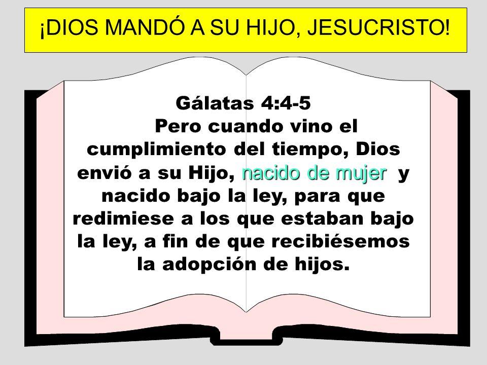 Gálatas 4:4-5 nacido de mujer Pero cuando vino el cumplimiento del tiempo, Dios envió a su Hijo, nacido de mujer y nacido bajo la ley, para que redimi