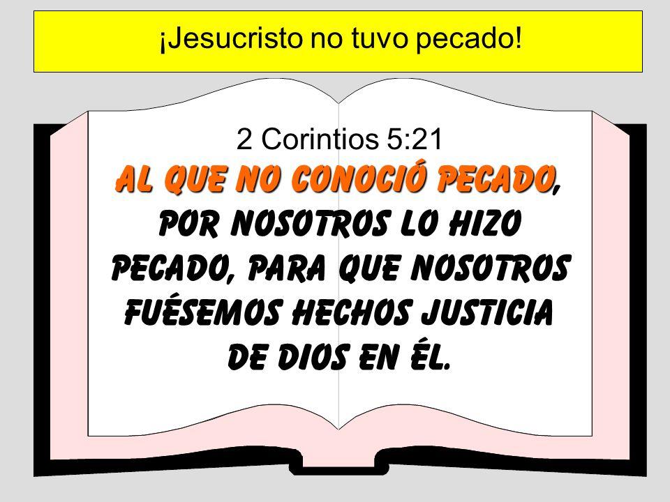 2 Corintios 5:21 Al que no conoció pecado Al que no conoció pecado, por nosotros lo hizo pecado, para que nosotros fuésemos hechos justicia de Dios en