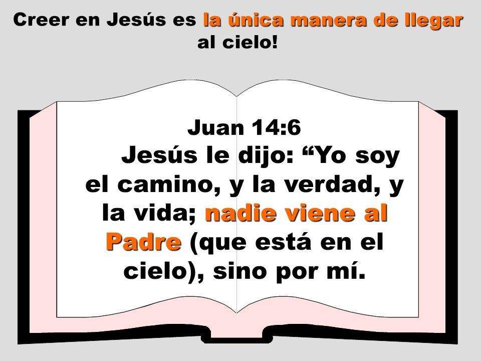 Juan 14:6 nadie viene al Padre Jesús le dijo: Yo soy el camino, y la verdad, y la vida; nadie viene al Padre (que está en el cielo), sino por mí. la ú
