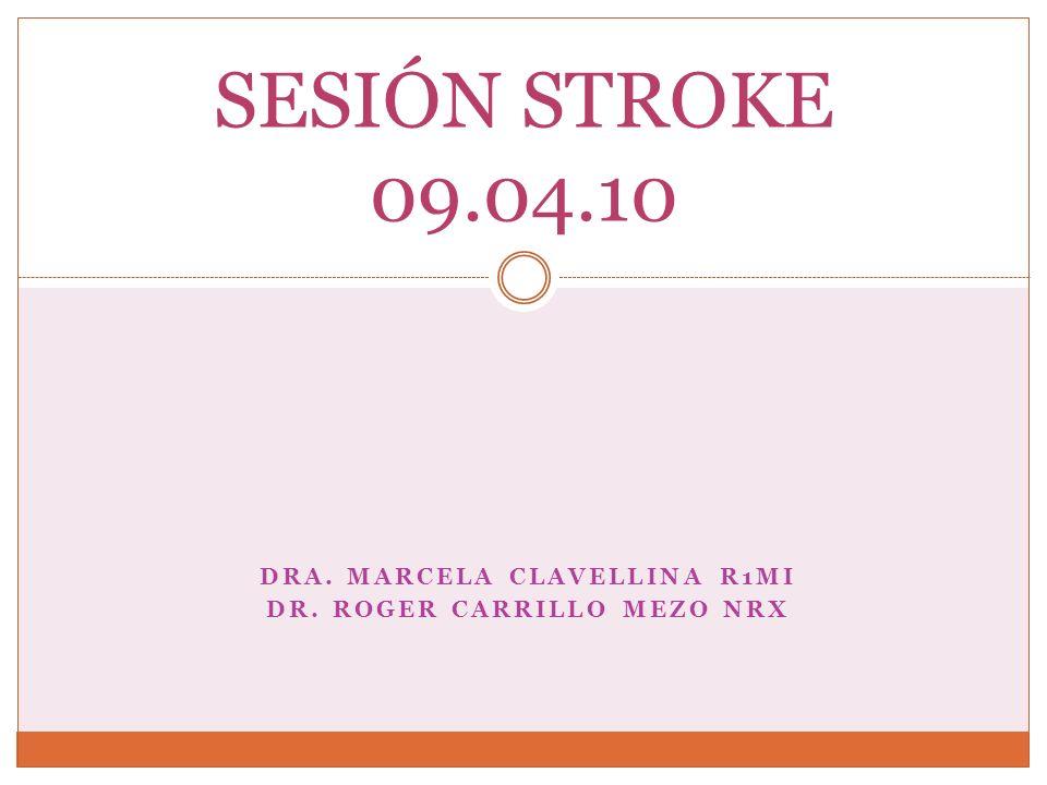 DRA. MARCELA CLAVELLINA R1MI DR. ROGER CARRILLO MEZO NRX SESIÓN STROKE 09.04.10