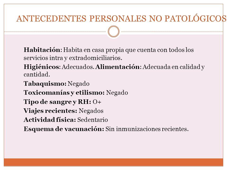 ANTECEDENTES PERSONALES PATOLÓGICOS Alérgicos: Negados Transfusionales: Negados Quirúrgicos: Negados Traumáticos: Negados Médicos: Hipertensión arterial de 10 años de evolución.