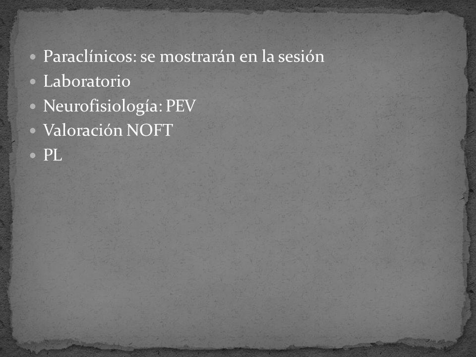 Paraclínicos: se mostrarán en la sesión Laboratorio Neurofisiología: PEV Valoración NOFT PL