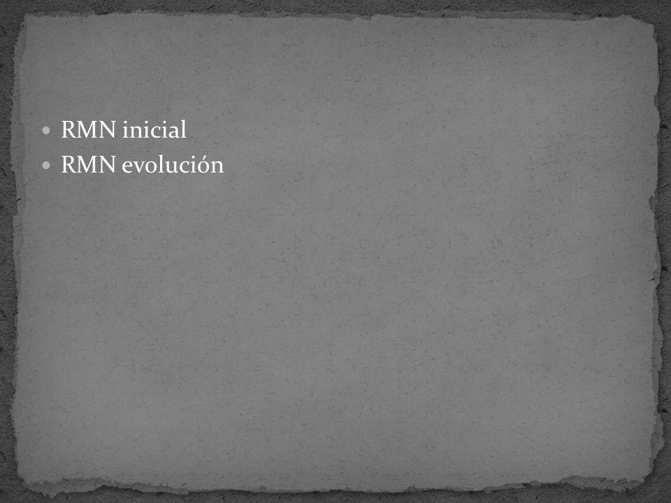 RMN inicial RMN evolución