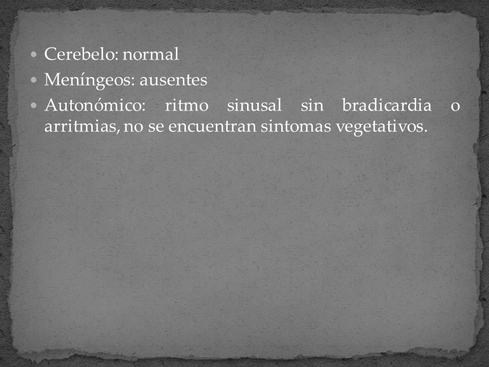 Cerebelo: normal Meníngeos: ausentes Autonómico: ritmo sinusal sin bradicardia o arritmias, no se encuentran sintomas vegetativos.