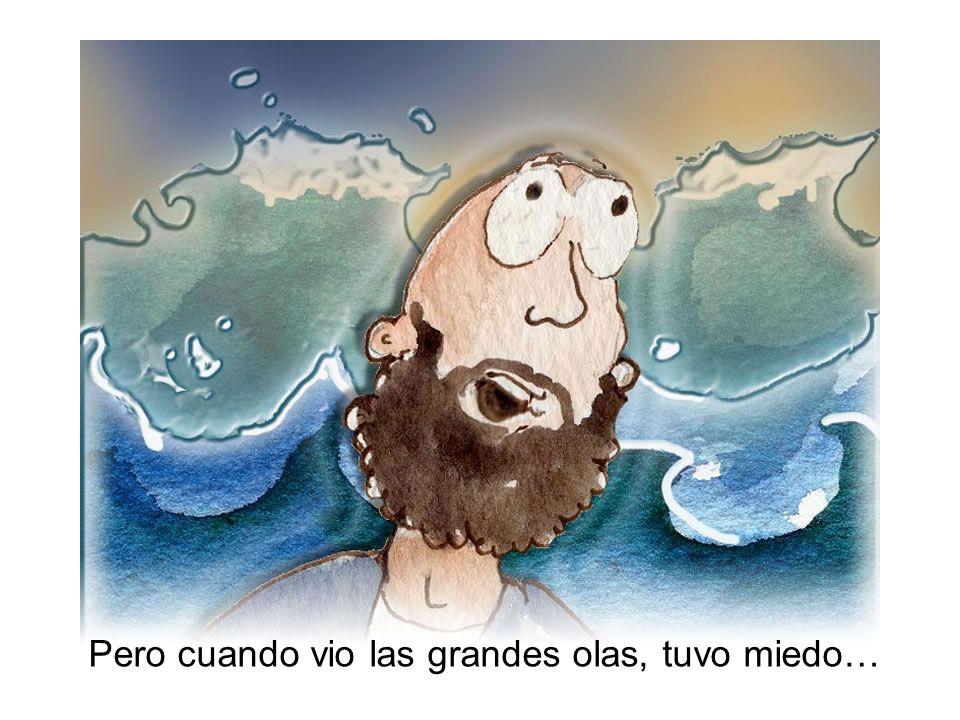 Pero cuando vio las grandes olas, tuvo miedo…