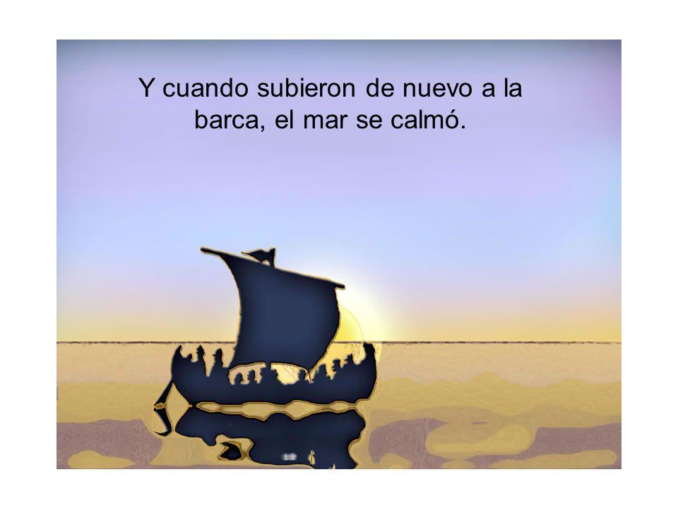 Y cuando subieron de nuevo a la barca, el mar se calmó.
