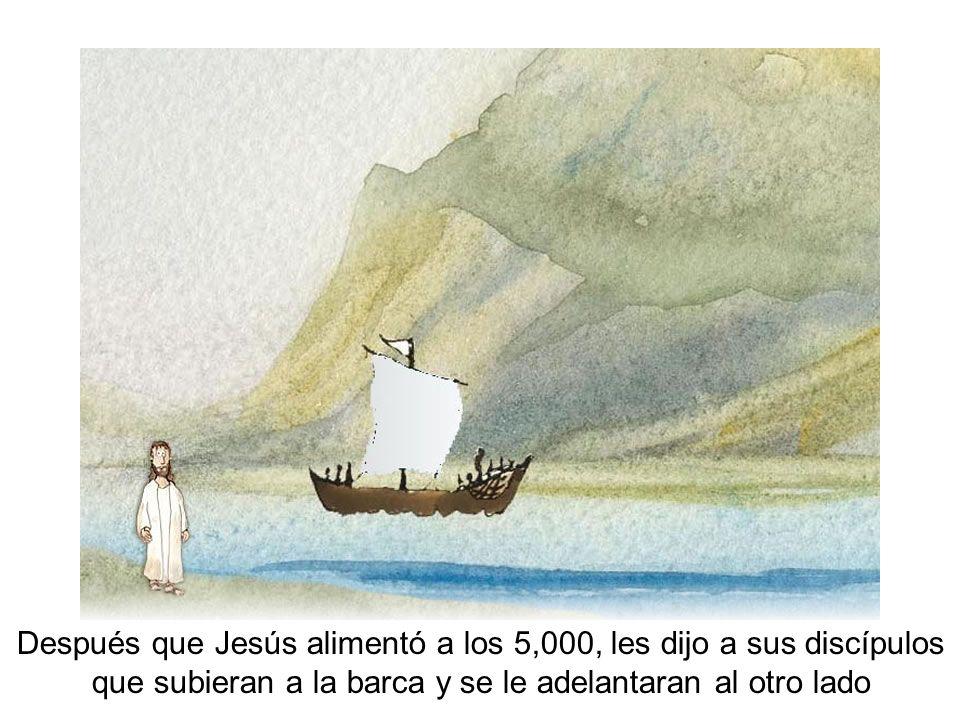 Después que Jesús alimentó a los 5,000, les dijo a sus discípulos que subieran a la barca y se le adelantaran al otro lado