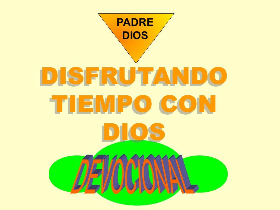 DISFRUTANDO TIEMPO CON DIOS PADRE DIOS