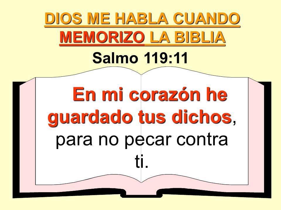 En mi corazón he guardado tus dichos En mi corazón he guardado tus dichos, para no pecar contra ti. Salmo 119:11 DIOS ME HABLA CUANDO MEMORIZO LA BIBL