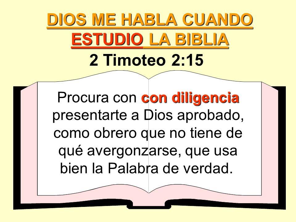 2 Timoteo 2:15 DIOS ME HABLA CUANDO ESTUDIO LA BIBLIA con diligencia Procura con con diligencia presentarte a Dios aprobado, como obrero que no tiene