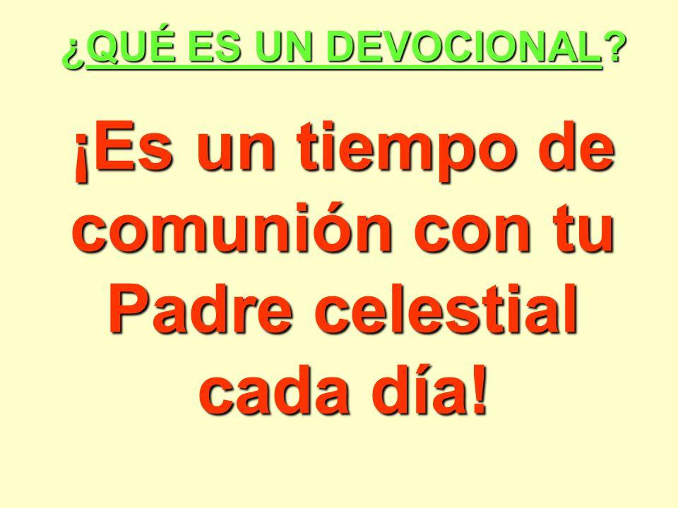 ¿QUÉ ES UN DEVOCIONAL? ¡Es un tiempo de comunión con tu Padre celestial cada día!