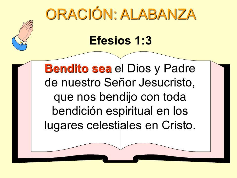 ORACIÓN: ALABANZA Bendito sea Bendito sea el Dios y Padre de nuestro Señor Jesucristo, que nos bendijo con toda bendición espiritual en los lugares ce