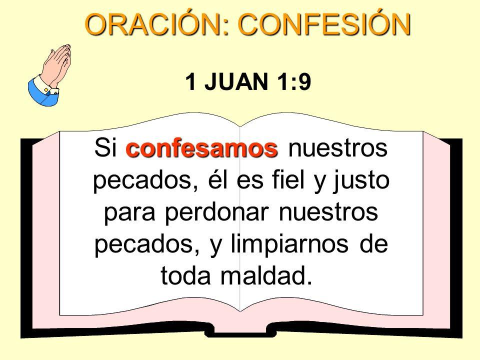 ORACIÓN: CONFESIÓN confesamos Si confesamos nuestros pecados, él es fiel y justo para perdonar nuestros pecados, y limpiarnos de toda maldad. 1 JUAN 1
