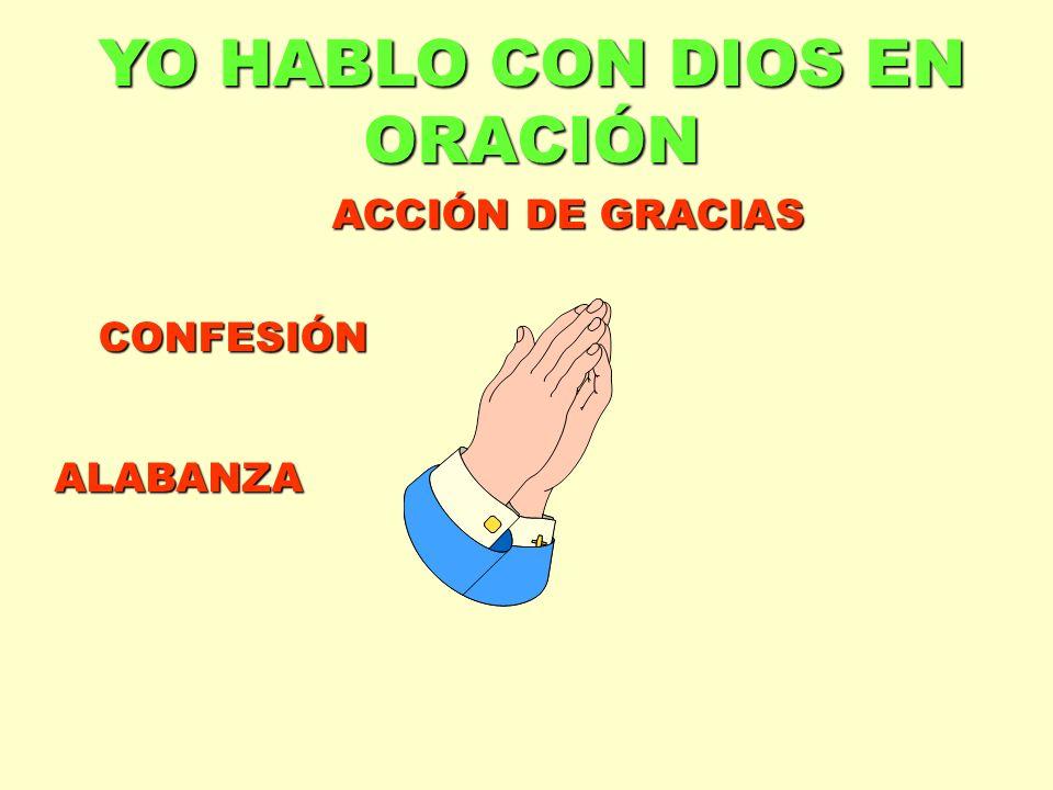 YO HABLO CON DIOS EN ORACIÓN ALABANZA ACCIÓN DE GRACIAS CONFESIÓN