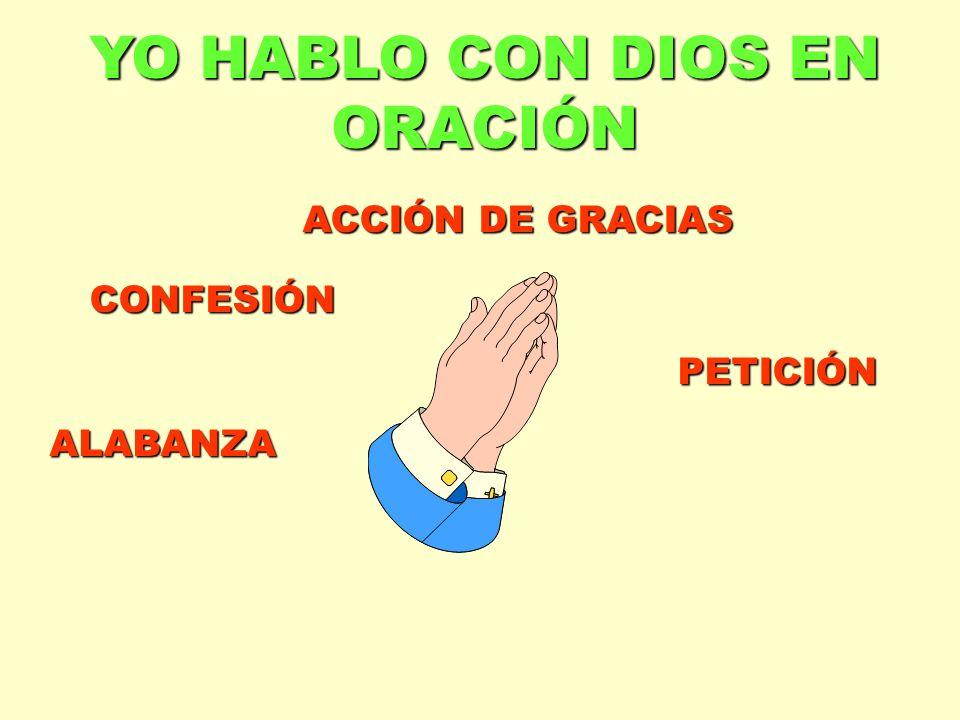 YO HABLO CON DIOS EN ORACIÓN ALABANZA ACCIÓN DE GRACIAS CONFESIÓN PETICIÓN