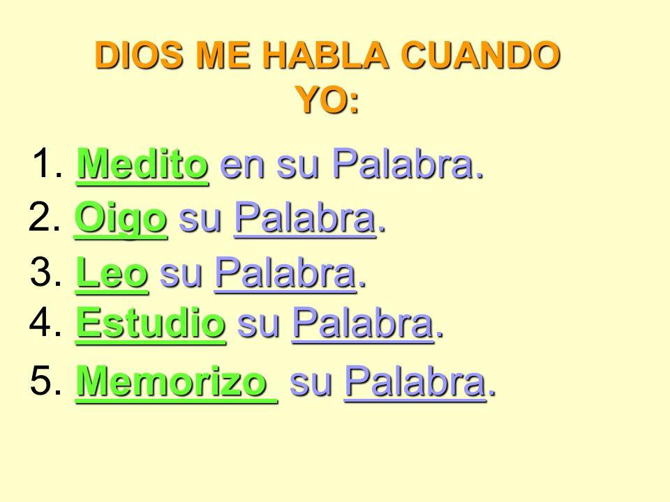 DIOS ME HABLA CUANDO YO: 1. M MM Medito e ee en su Palabra. 2. O OO Oigo s ss su Palabra. 3. L LL Leo s ss su Palabra. 4. E EE Estudio su Palabra. 5.