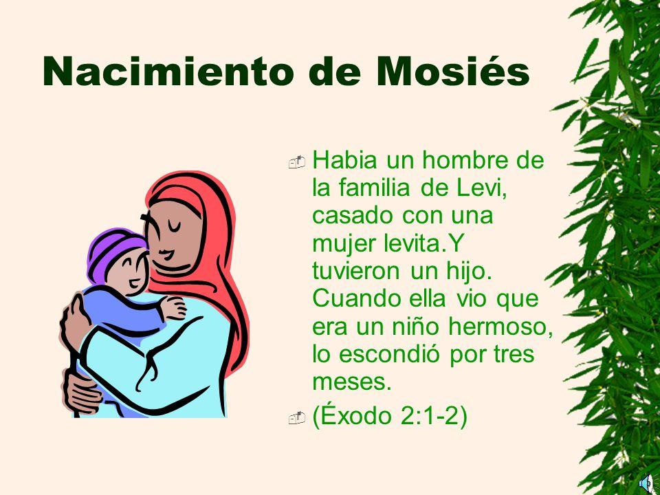 Nacimiento de Mosiés Habia un hombre de la familia de Levi, casado con una mujer levita.Y tuvieron un hijo.
