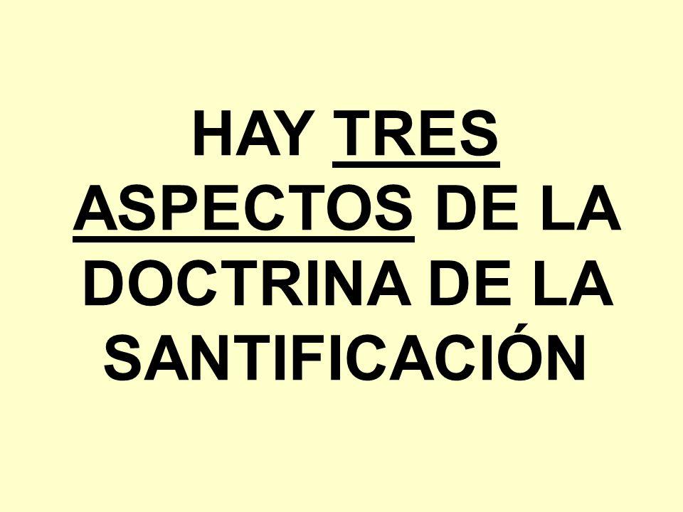 HAY TRES ASPECTOS DE LA DOCTRINA DE LA SANTIFICACIÓN