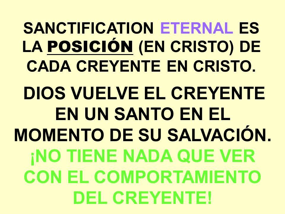 DIOS VUELVE EL CREYENTE EN UN SANTO EN EL MOMENTO DE SU SALVACIÓN. ¡NO TIENE NADA QUE VER CON EL COMPORTAMIENTO DEL CREYENTE! SANCTIFICATION ETERNAL E