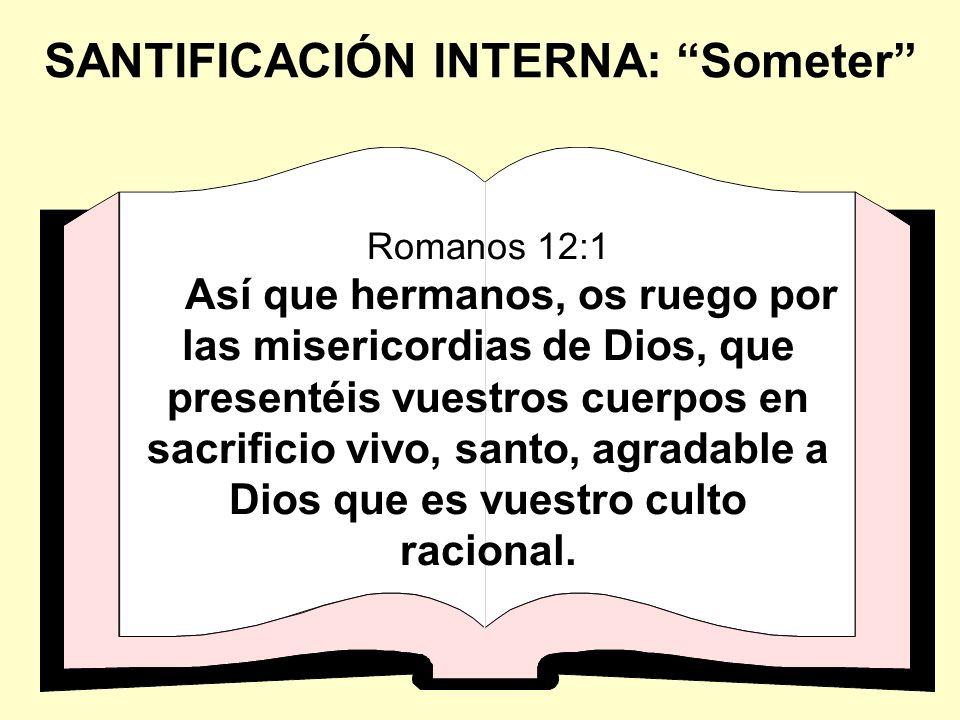 Romanos 12:1 Así que hermanos, os ruego por las misericordias de Dios, que presentéis vuestros cuerpos en sacrificio vivo, santo, agradable a Dios que