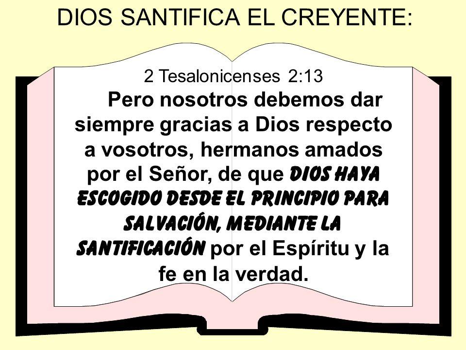 2 Tesalonicenses 2:13 Pero nosotros debemos dar siempre gracias a Dios respecto a vosotros, hermanos amados por el Señor, de que dios haya escogido de