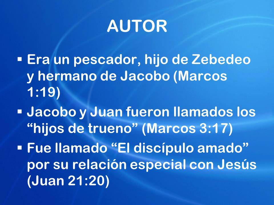 AUTOR Era un pescador, hijo de Zebedeo y hermano de Jacobo (Marcos 1:19) Jacobo y Juan fueron llamados los hijos de trueno (Marcos 3:17) Fue llamado E