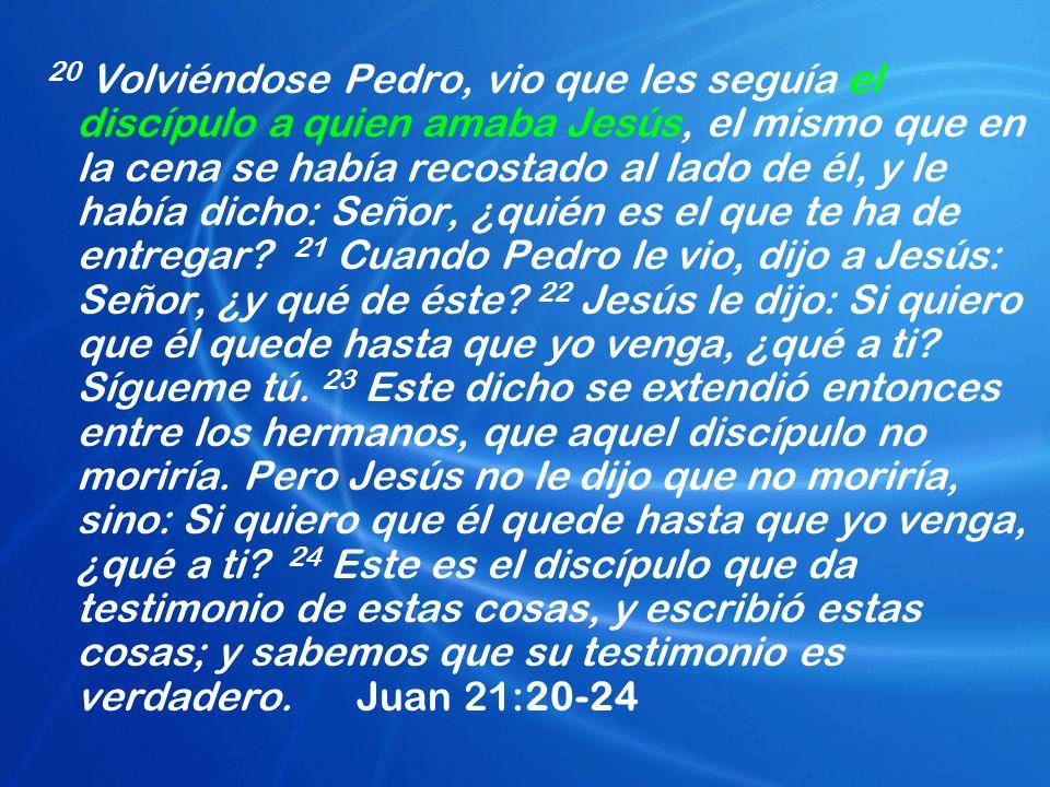 20 Volviéndose Pedro, vio que les seguía el discípulo a quien amaba Jesús, el mismo que en la cena se había recostado al lado de él, y le había dicho: