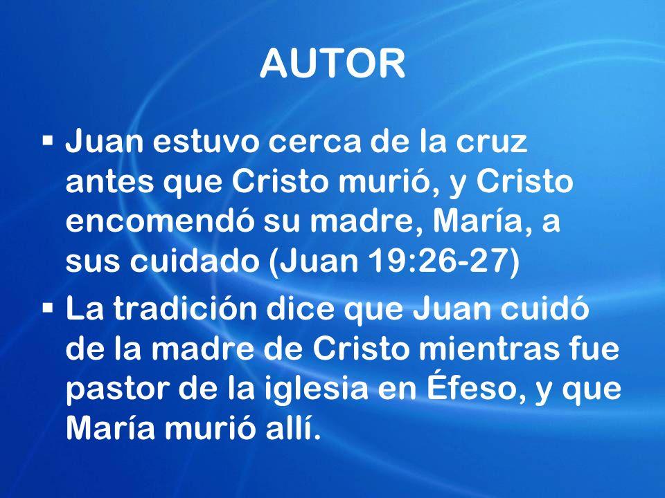 AUTOR Juan estuvo cerca de la cruz antes que Cristo murió, y Cristo encomendó su madre, María, a sus cuidado (Juan 19:26-27) La tradición dice que Jua
