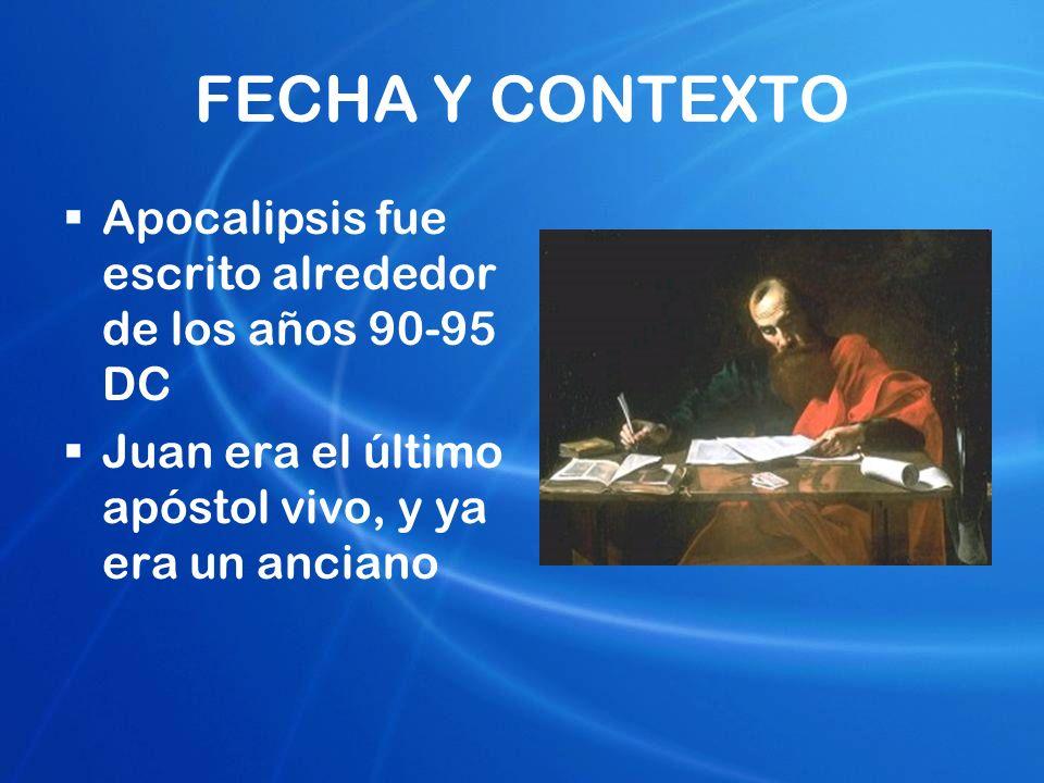 FECHA Y CONTEXTO Apocalipsis fue escrito alrededor de los años 90-95 DC Juan era el último apóstol vivo, y ya era un anciano