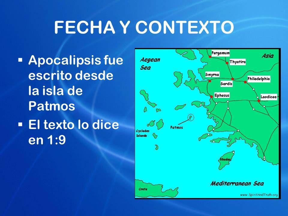 FECHA Y CONTEXTO Apocalipsis fue escrito desde la isla de Patmos El texto lo dice en 1:9
