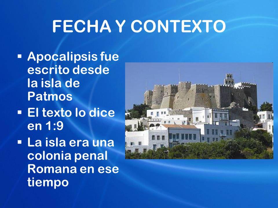 FECHA Y CONTEXTO Apocalipsis fue escrito desde la isla de Patmos El texto lo dice en 1:9 La isla era una colonia penal Romana en ese tiempo