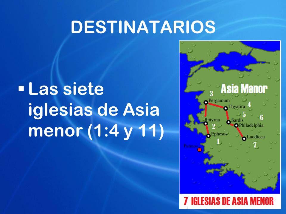 DESTINATARIOS Las siete iglesias de Asia menor (1:4 y 11)