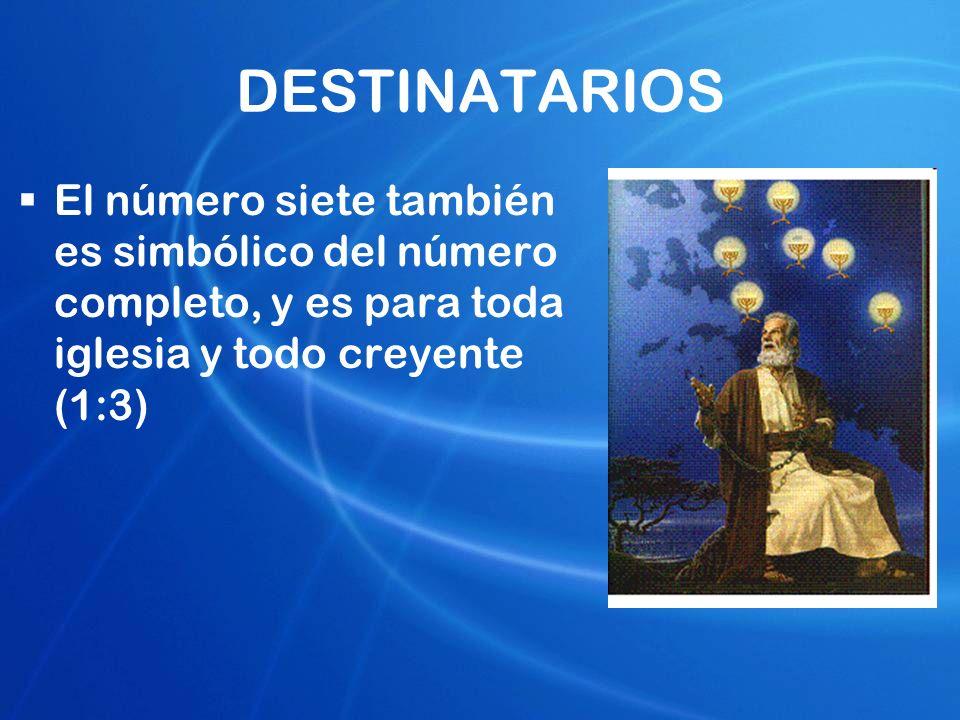 DESTINATARIOS El número siete también es simbólico del número completo, y es para toda iglesia y todo creyente (1:3)