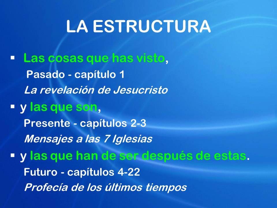 LA ESTRUCTURA Las cosas que has visto, Pasado - capítulo 1 La revelación de Jesucristo y las que son, Presente - capítulos 2-3 Mensajes a las 7 Iglesi