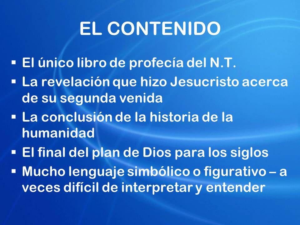EL CONTENIDO El único libro de profecía del N.T. La revelación que hizo Jesucristo acerca de su segunda venida La conclusión de la historia de la huma
