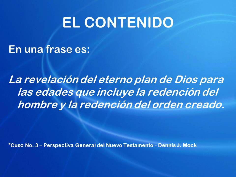 EL CONTENIDO En una frase es: La revelación del eterno plan de Dios para las edades que incluye la redención del hombre y la redención del orden cread