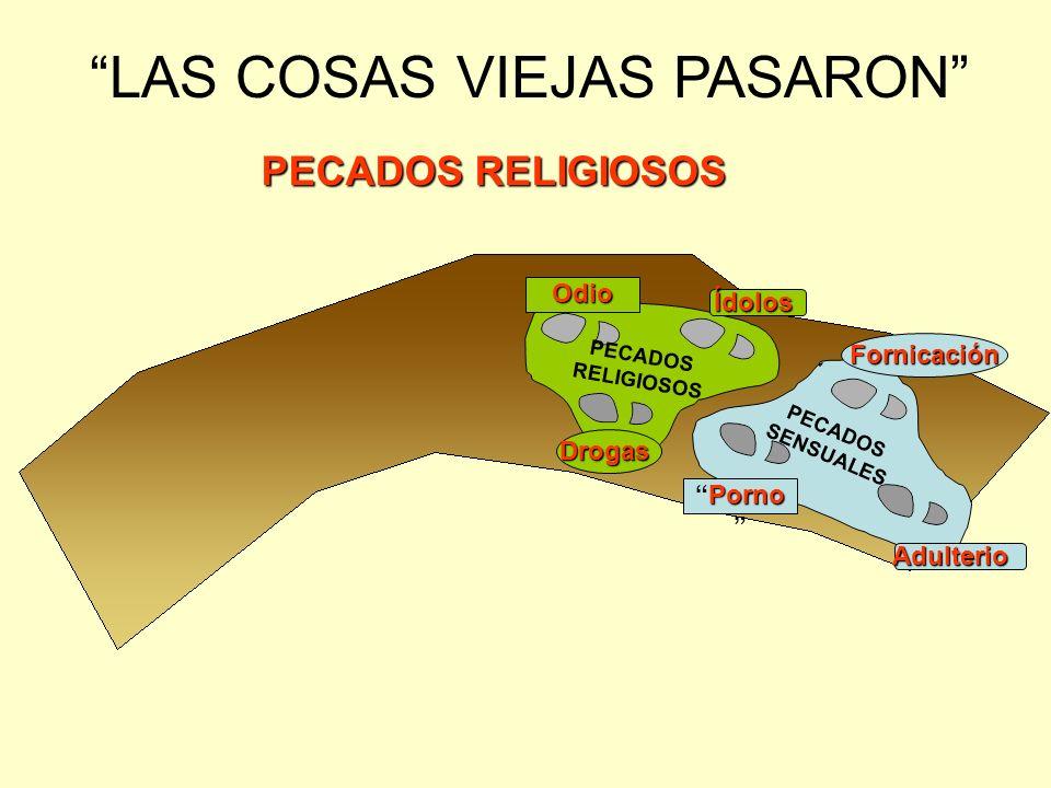 LAS COSAS VIEJAS PASARON PECADOS SENSUALES PECADOS RELIGIOSOS Fornicación PornoPorno Adulterio Odio Ídolos Drogas PECADOS RELIGIOSOS