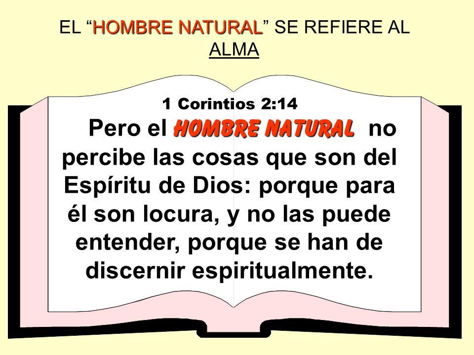 HOMBRE NATURAL EL HOMBRE NATURAL SE REFIERE AL ALMA 1 Corintios 2:14 hombre natural Pero el hombre natural no percibe las cosas que son del Espíritu d