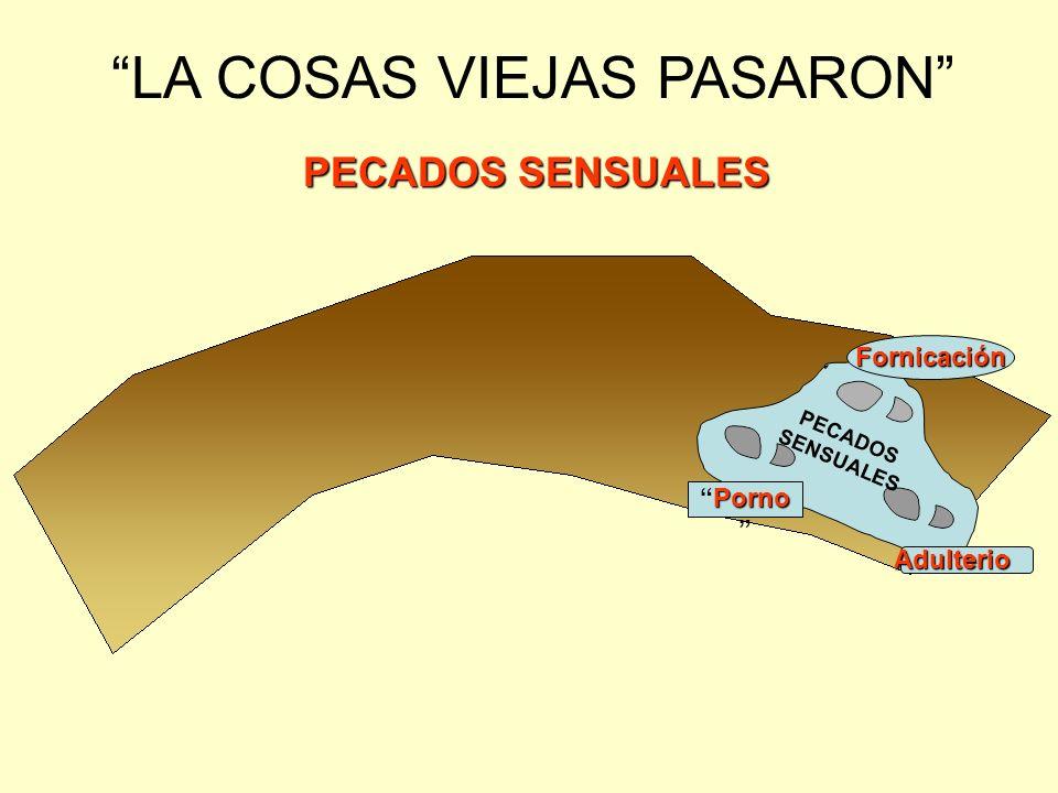 LA COSAS VIEJAS PASARON PECADOS SENSUALES Fornicación PornoPorno Adulterio PECADOS SENSUALES