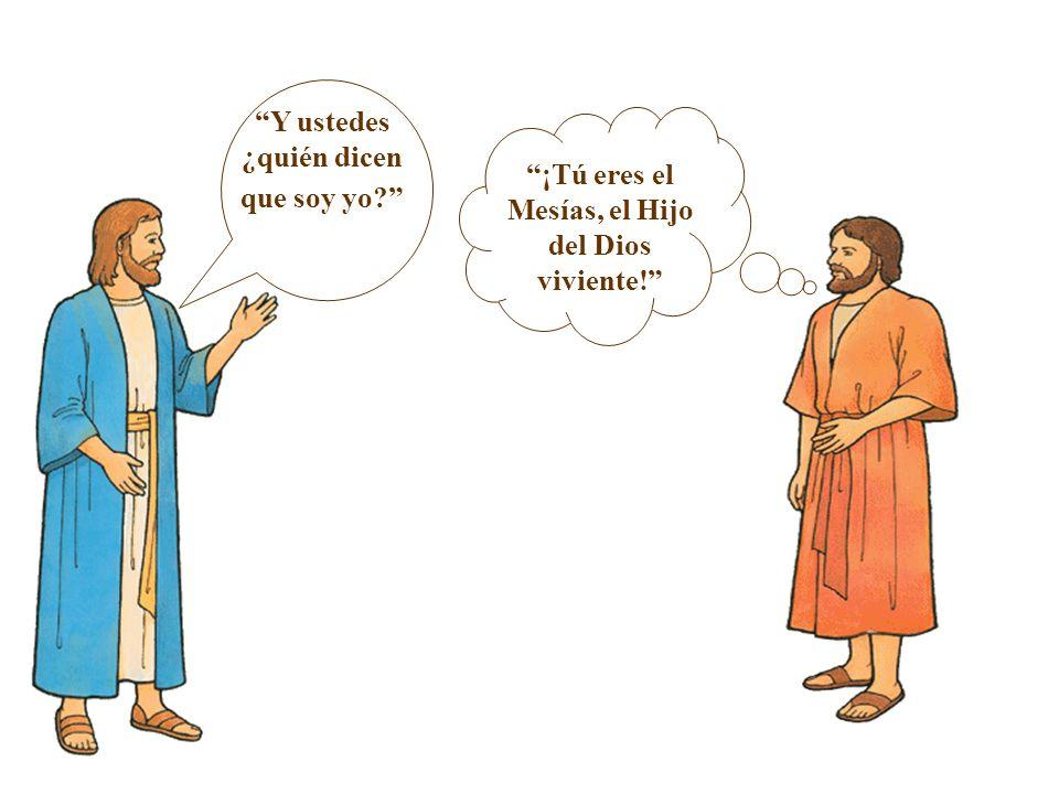 Y ustedes ¿quién dicen que soy yo? ¡Tú eres el Mesías, el Hijo del Dios viviente!