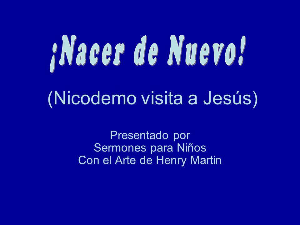 (Nicodemo visita a Jesús) Presentado por Sermones para Niños Con el Arte de Henry Martin