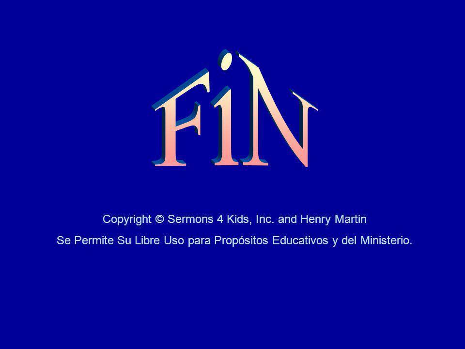 Copyright © Sermons 4 Kids, Inc. and Henry Martin Se Permite Su Libre Uso para Propósitos Educativos y del Ministerio.
