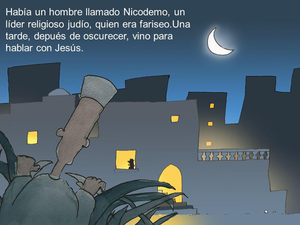 Había un hombre llamado Nicodemo, un líder religioso judío, quien era fariseo.Una tarde, depués de oscurecer, vino para hablar con Jesús.