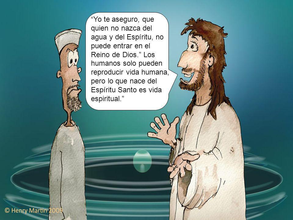 Yo te aseguro, que quien no nazca del agua y del Espíritu, no puede entrar en el Reino de Dios. Los humanos solo pueden reproducir vida humana, pero l