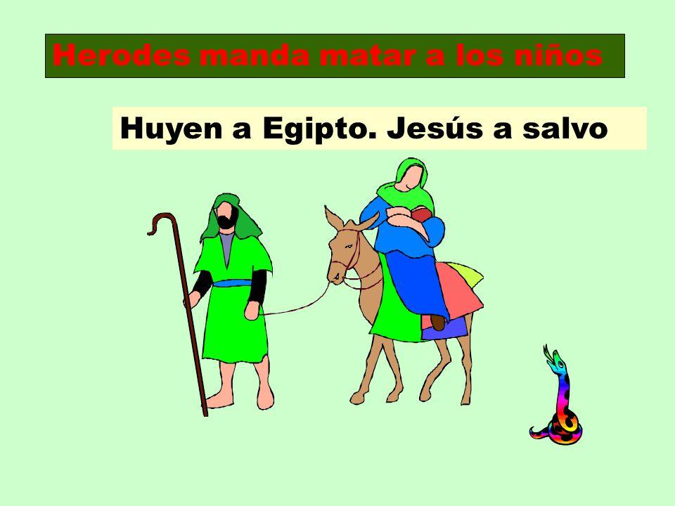 Herodes manda matar a los niños Huyen a Egipto. Jesús a salvo