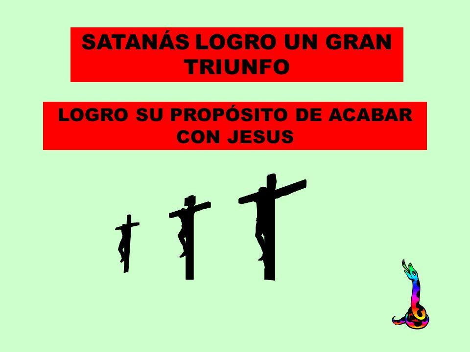 SATANÁS LOGRO UN GRAN TRIUNFO LOGRO SU PROPÓSITO DE ACABAR CON JESUS