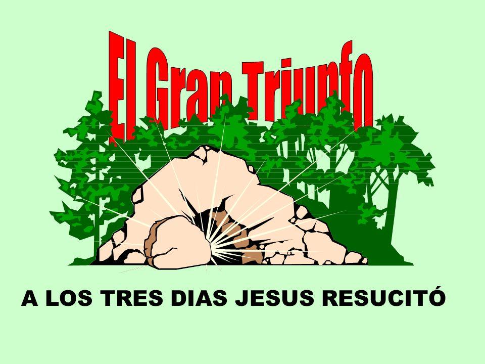 A LOS TRES DIAS JESUS RESUCITÓ