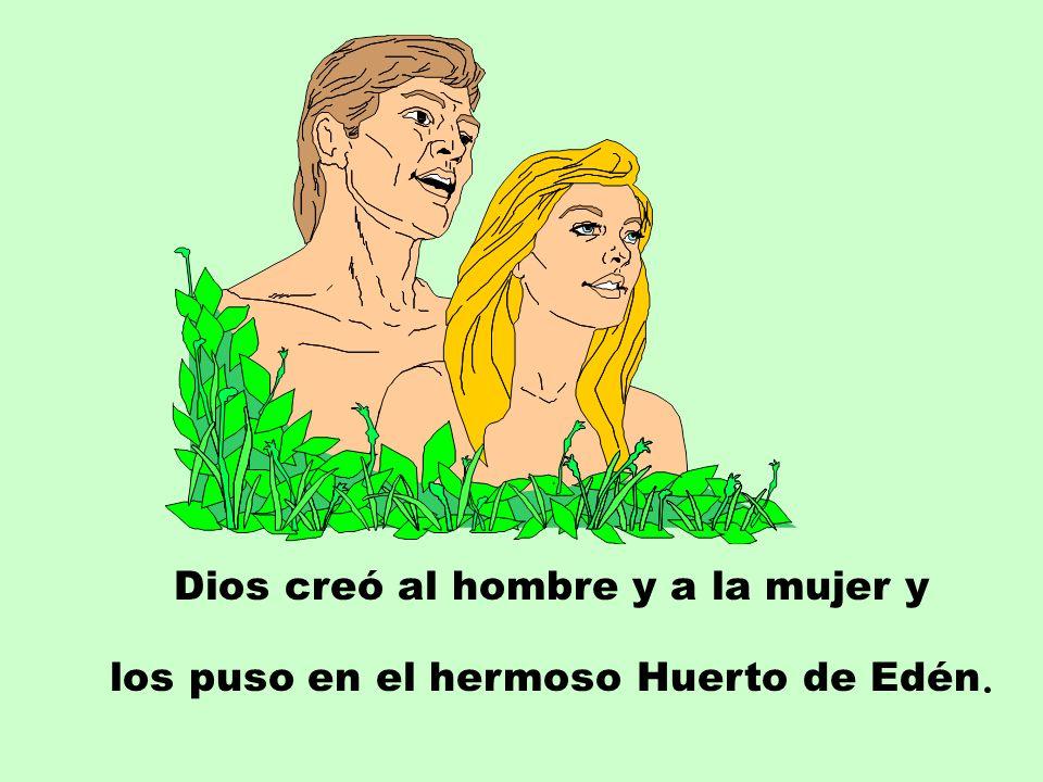 Dios creó al hombre y a la mujer y los puso en el hermoso Huerto de Edén.