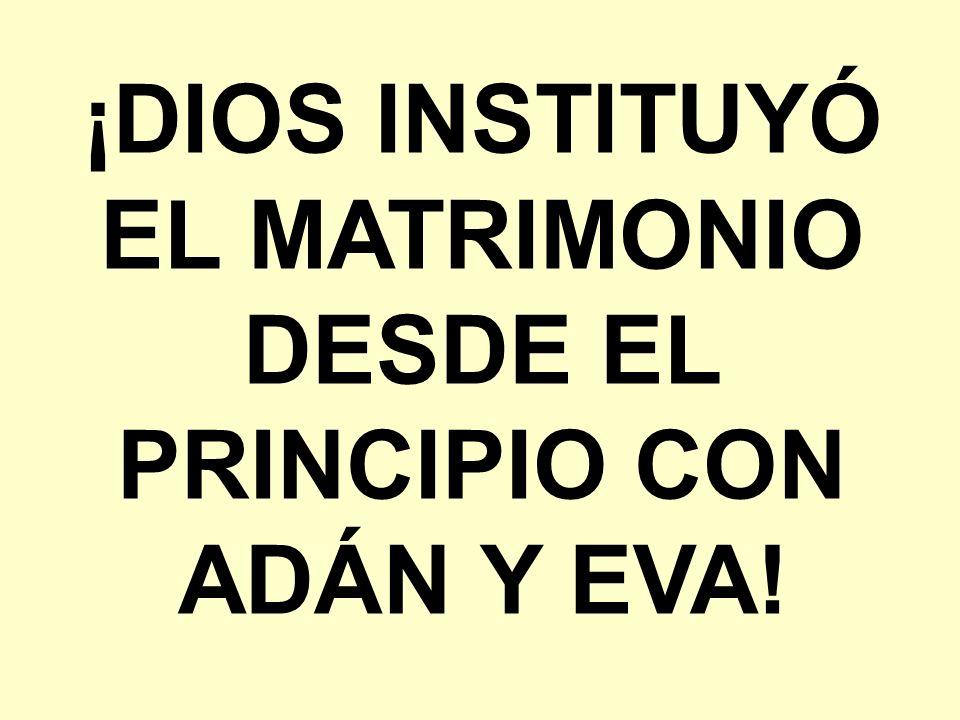 ¡DIOS INSTITUYÓ EL MATRIMONIO DESDE EL PRINCIPIO CON ADÁN Y EVA!